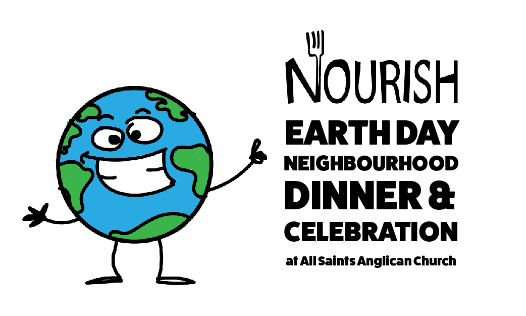 Earth Day Neighbourhood Dinner & Celebration at All Saints Anglican Church