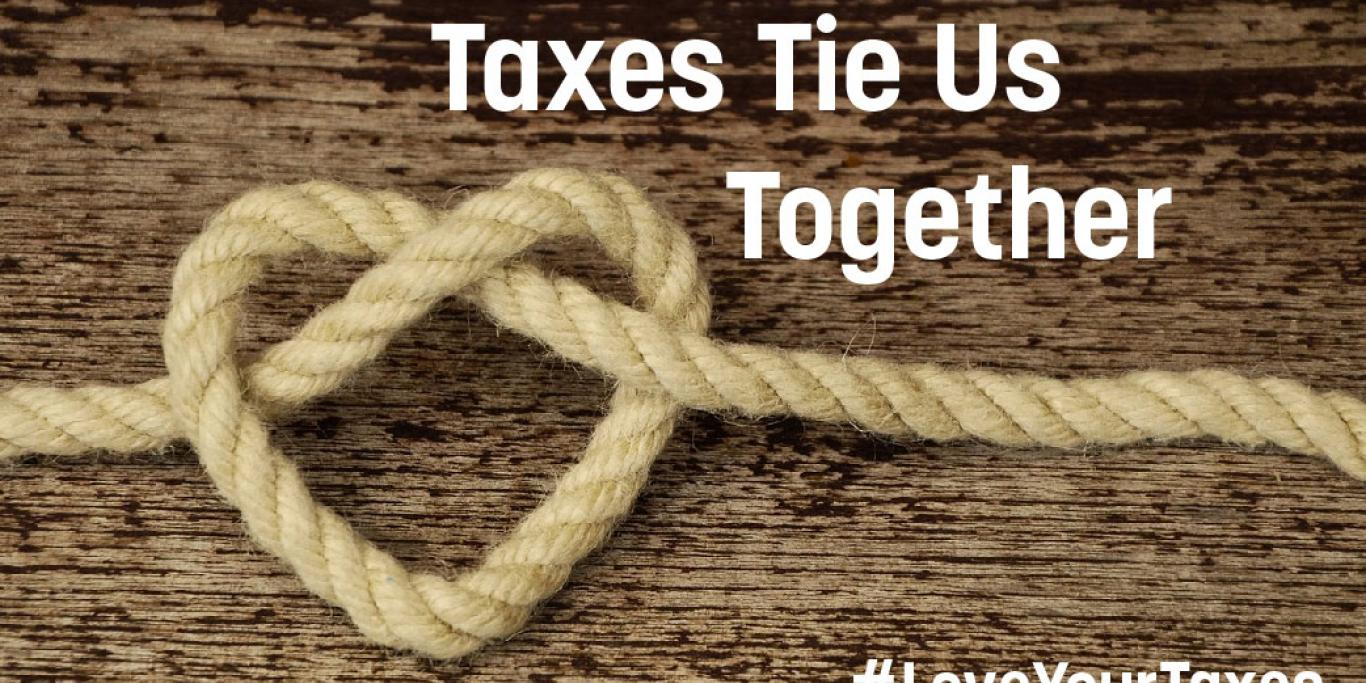 Taxes Tie Us Together. Love Your Taxes.