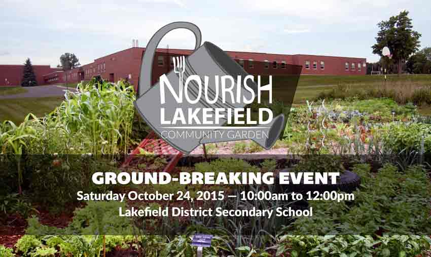 Nourish Lakefield ground-breaking event poster featuring picture of LDSS with picture of garden over laid and Nourish Lakefield logo. Text reads: Ground-breaking event. Saturday October 24 - 10am to 12pm, Lakefield District Secondary School