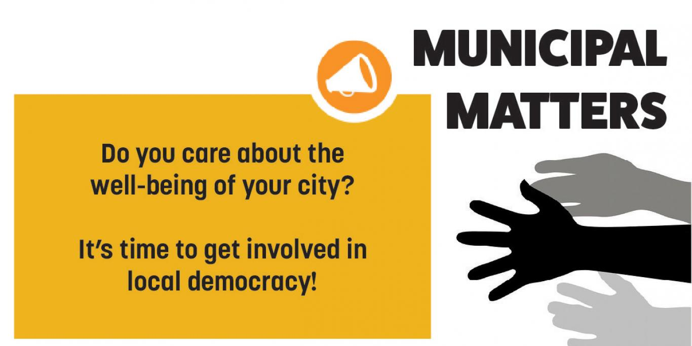 Municipal Matters: Do you care about the well-being of your city? It's time to get involved in local democracy!